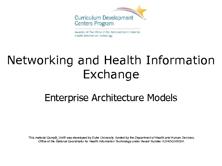 Networking and Health Information Exchange Enterprise Architecture Models This material Comp 9_Unit 8 was