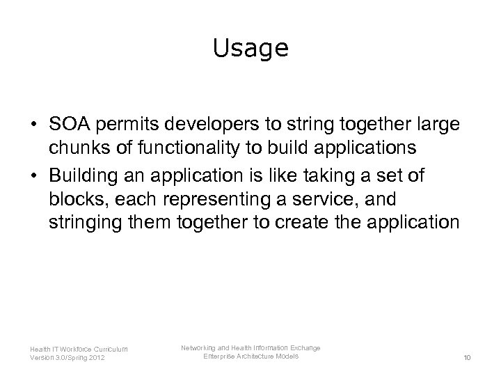 Usage • SOA permits developers to string together large chunks of functionality to build