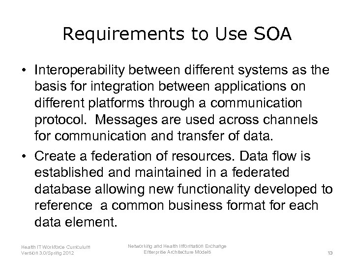 Requirements to Use SOA • Interoperability between different systems as the basis for integration