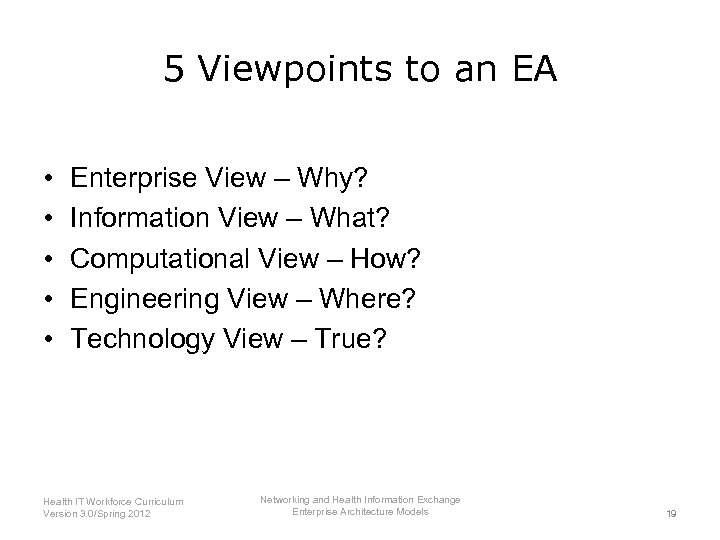 5 Viewpoints to an EA • • • Enterprise View – Why? Information View
