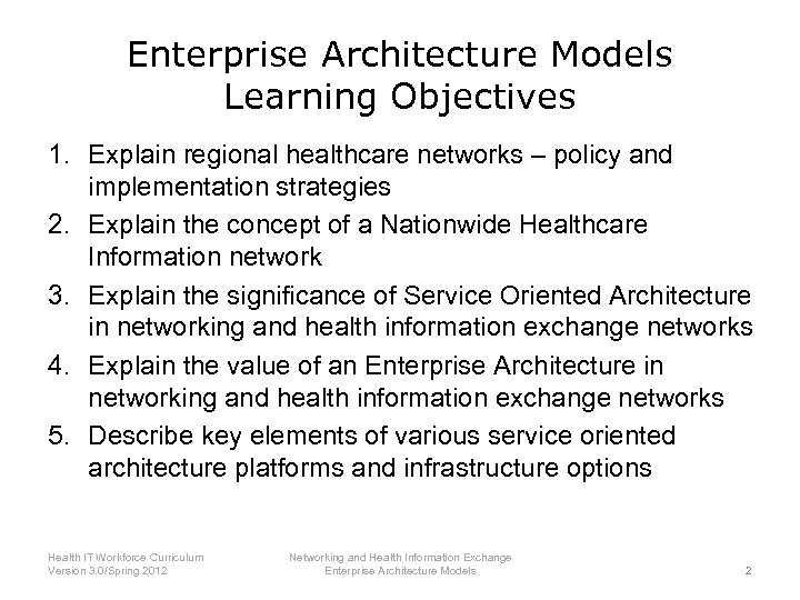 Enterprise Architecture Models Learning Objectives 1. Explain regional healthcare networks – policy and implementation