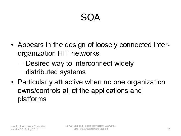 SOA • Appears in the design of loosely connected interorganization HIT networks – Desired