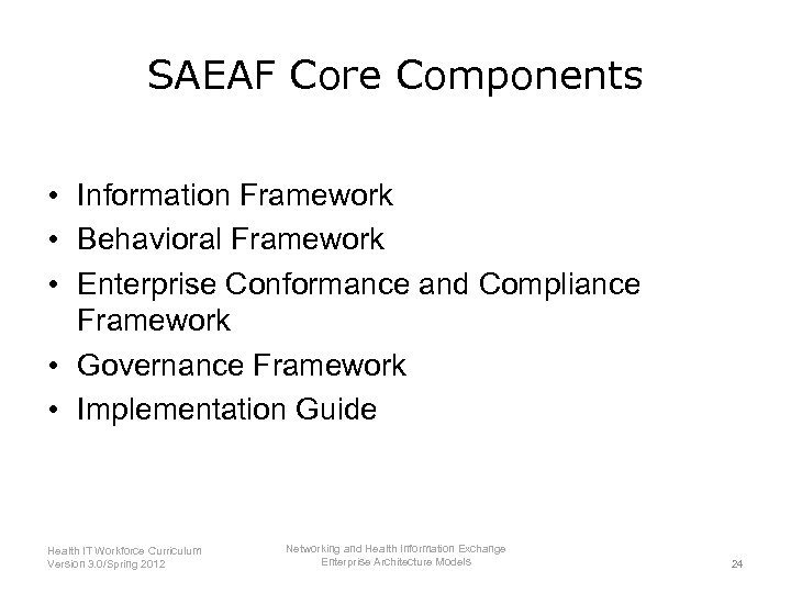 SAEAF Core Components • Information Framework • Behavioral Framework • Enterprise Conformance and Compliance