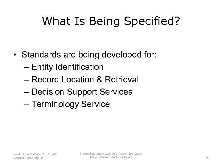 What Is Being Specified? • Standards are being developed for: – Entity Identification –