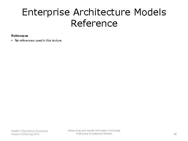 Enterprise Architecture Models References • No references used in this lecture. Health IT Workforce