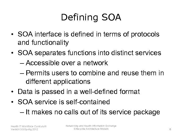 Defining SOA • SOA interface is defined in terms of protocols and functionality •