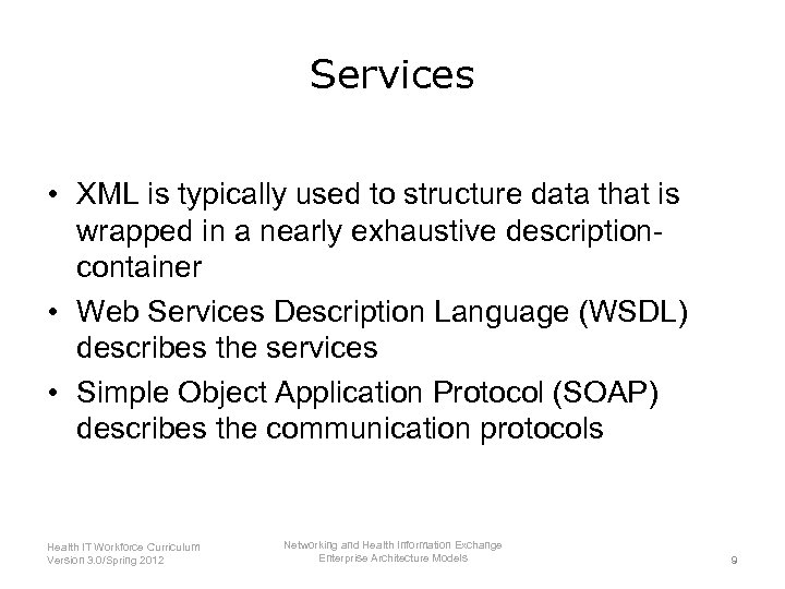 Services • XML is typically used to structure data that is wrapped in a