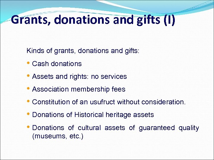 Grants, donations and gifts (I) Kinds of grants, donations and gifts: • Cash donations