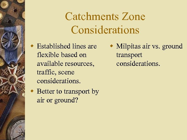 Catchments Zone Considerations w Established lines are flexible based on available resources, traffic, scene