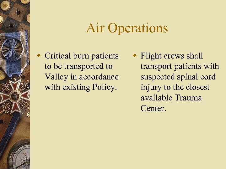 Air Operations w Critical burn patients to be transported to Valley in accordance with