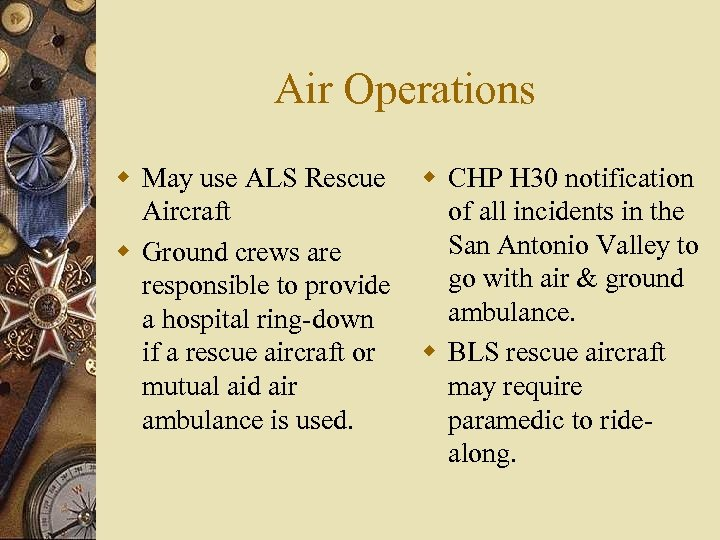 Air Operations w May use ALS Rescue Aircraft w Ground crews are responsible to