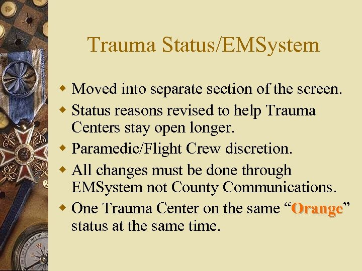 Trauma Status/EMSystem w Moved into separate section of the screen. w Status reasons revised