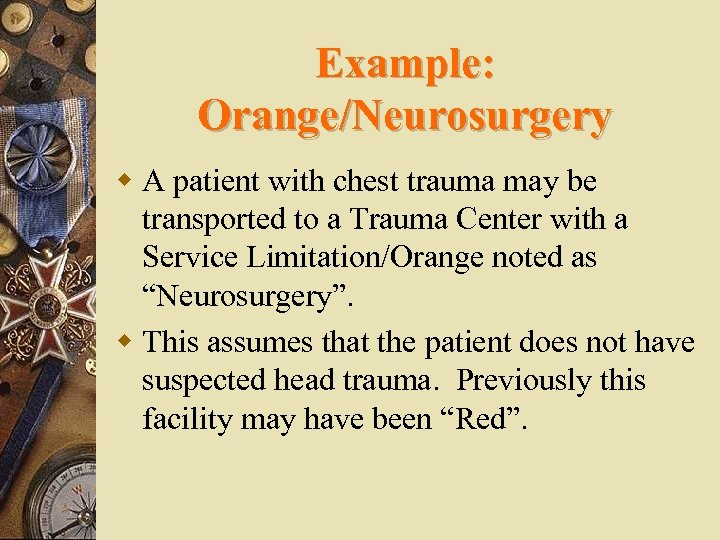 Example: Orange/Neurosurgery w A patient with chest trauma may be transported to a Trauma