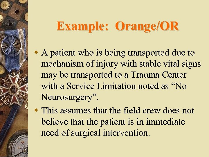 Example: Orange/OR w A patient who is being transported due to mechanism of injury