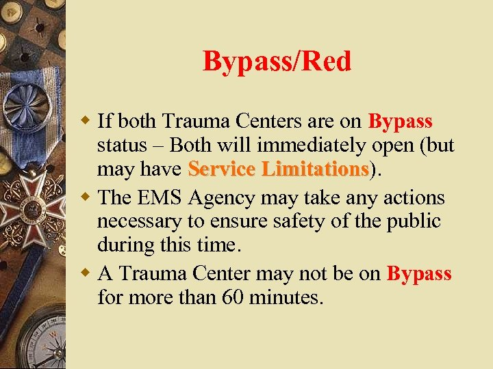 Bypass/Red w If both Trauma Centers are on Bypass status – Both will immediately