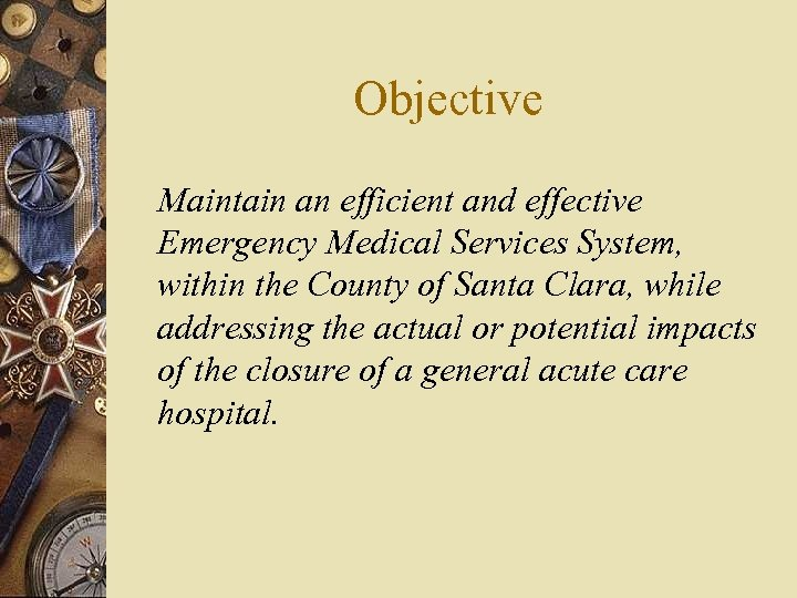 Objective Maintain an efficient and effective Emergency Medical Services System, within the County of