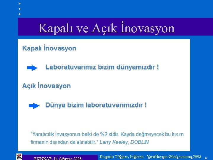 Kapalı ve Açık İnovasyon ESİNKAP, 14 Ağustos 2008 Kaynak: T. Kiper, Infotron - Yenilikçinin
