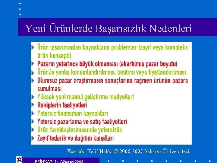 Yeni Ürünlerde Başarısızlık Nedenleri Kaynak: Telif Hakkı © 2006 -2007 Sakarya Üniversitesi ESİNKAP, 14