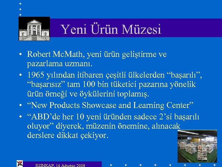 Yeni Ürün Müzesi • Robert Mc. Math, yeni ürün geliştirme ve pazarlama uzmanı. •
