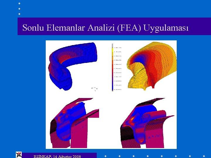 Sonlu Elemanlar Analizi (FEA) Uygulaması ESİNKAP, 14 Ağustos 2008