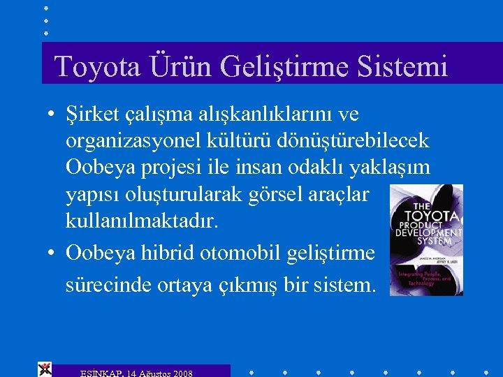 Toyota Ürün Geliştirme Sistemi • Şirket çalışma alışkanlıklarını ve organizasyonel kültürü dönüştürebilecek Oobeya projesi