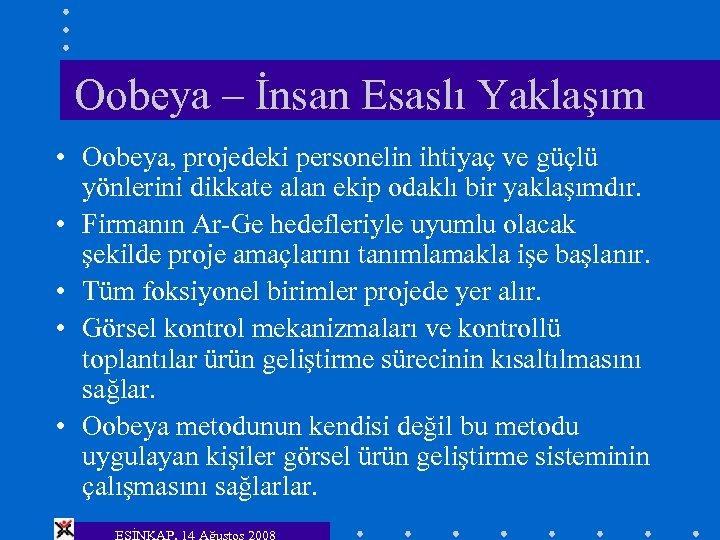 Oobeya – İnsan Esaslı Yaklaşım • Oobeya, projedeki personelin ihtiyaç ve güçlü yönlerini dikkate