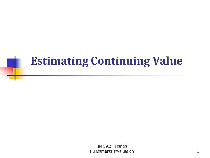 Estimating Continuing Value FIN 591: Financial Fundamentals/Valuation 1