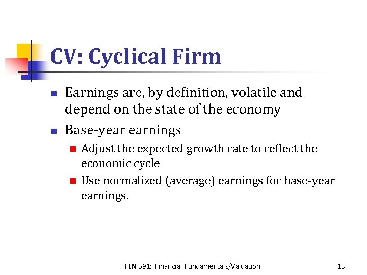 CV: Cyclical Firm n n Earnings are, by definition, volatile and depend on the