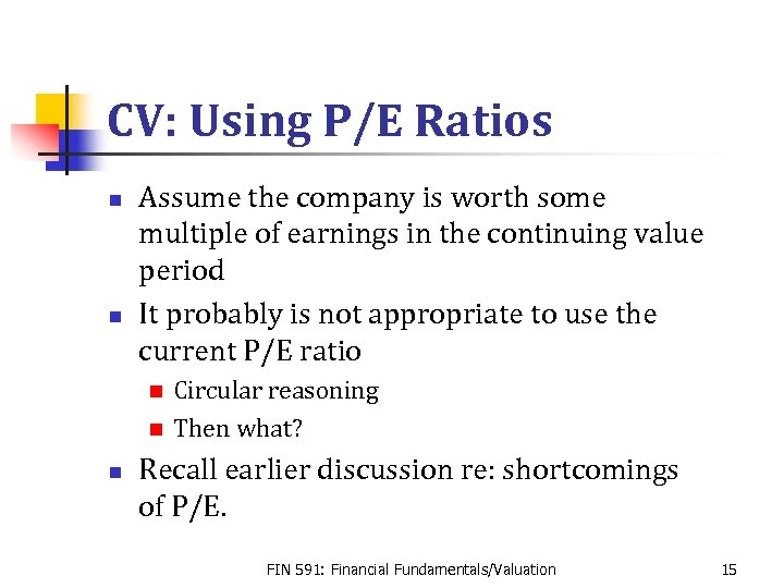 CV: Using P/E Ratios n n Assume the company is worth some multiple of