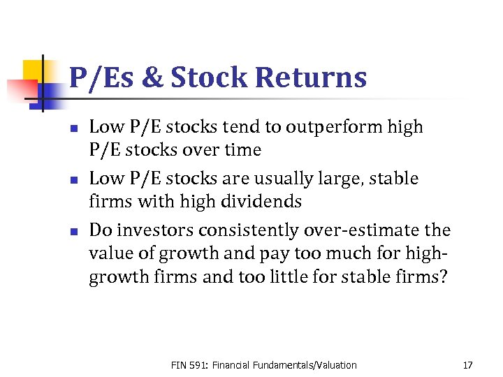 P/Es & Stock Returns n n n Low P/E stocks tend to outperform high