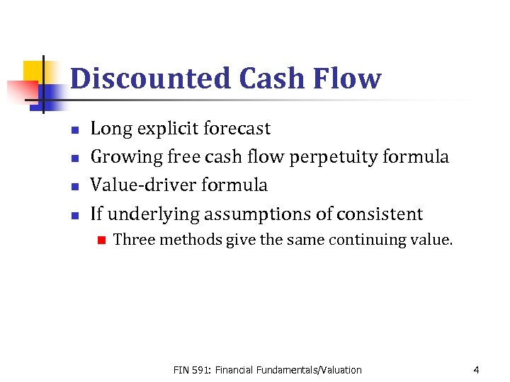 Discounted Cash Flow n n Long explicit forecast Growing free cash flow perpetuity formula