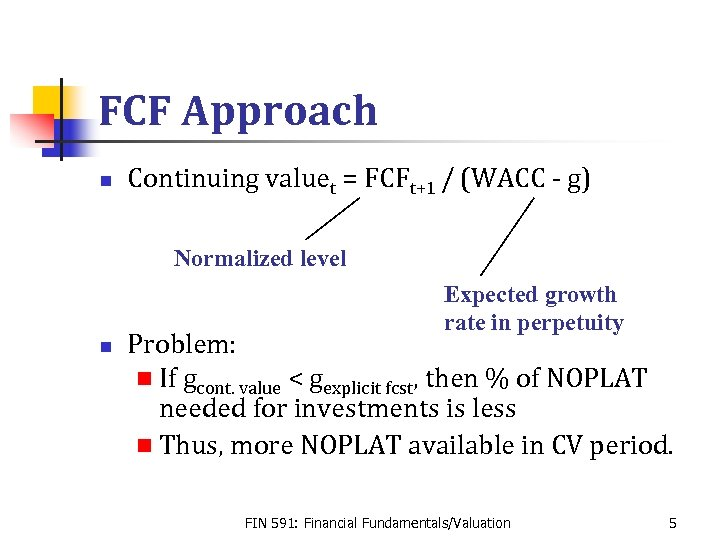 FCF Approach n Continuing valuet = FCFt+1 / (WACC - g) Normalized level Expected