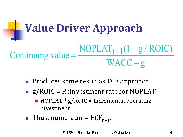 Value Driver Approach n n Produces same result as FCF approach g/ROIC = Reinvestment