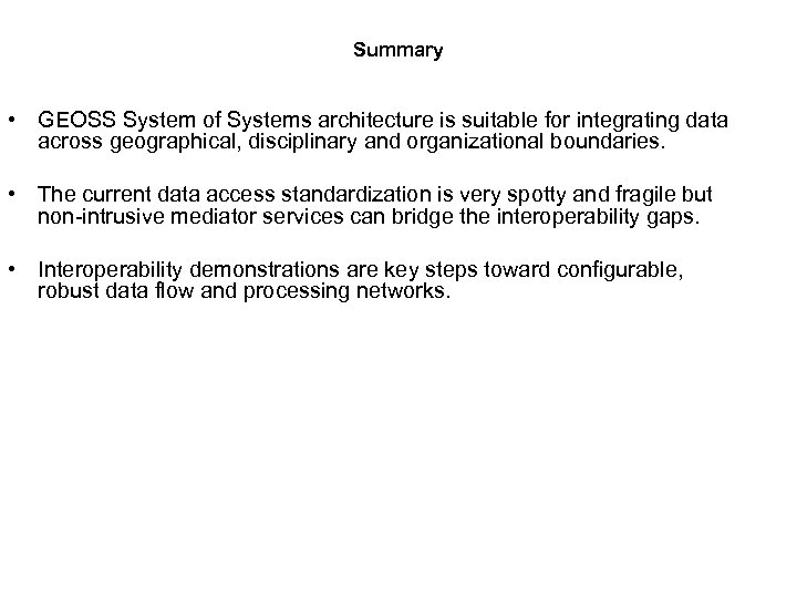 Summary • GEOSS System of Systems architecture is suitable for integrating data across geographical,