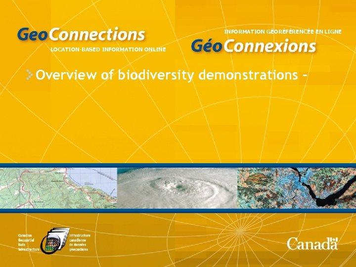 INFORMATION GÉORÉFÉRENCÉE EN LIGNE LOCATION-BASED INFORMATION ONLINE Overview of biodiversity demonstrations -