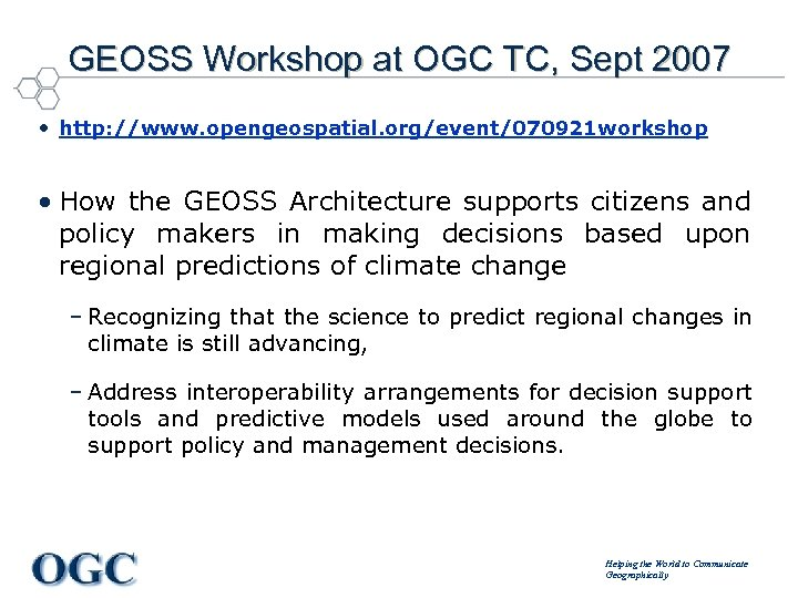 GEOSS Workshop at OGC TC, Sept 2007 • http: //www. opengeospatial. org/event/070921 workshop •