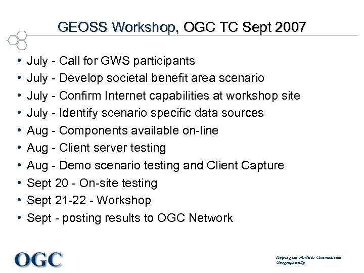 GEOSS Workshop, OGC TC Sept 2007 • • • July - Call for GWS