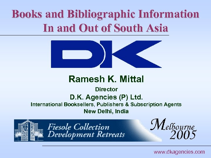 Books and Bibliographic Information In and Out of South Asia Ramesh K. Mittal Director