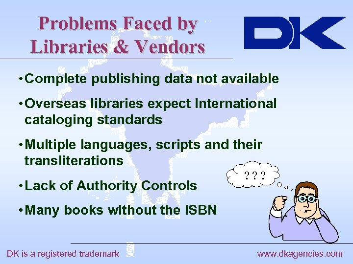 Problems Faced by Libraries & Vendors • Complete publishing data not available • Overseas