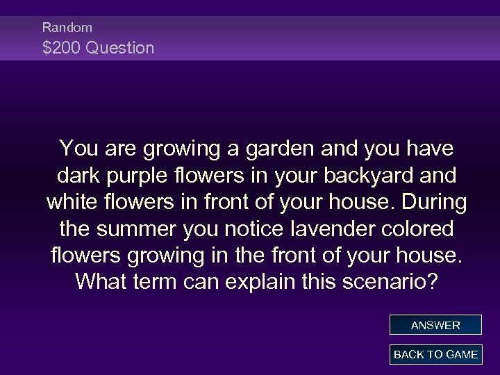 Random $200 Question You are growing a garden and you have dark purple flowers