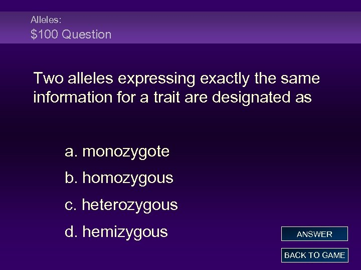 Alleles: $100 Question Two alleles expressing exactly the same information for a trait are