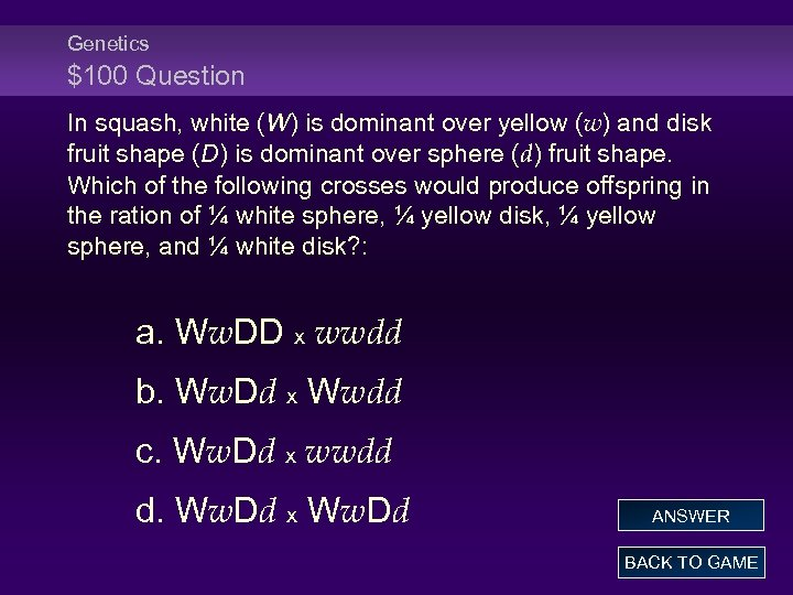 Genetics $100 Question In squash, white (W) is dominant over yellow (w) and disk