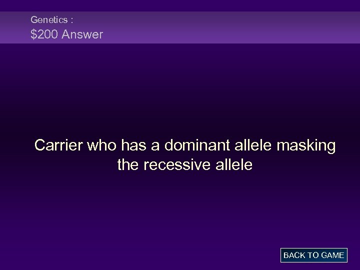 Genetics : $200 Answer Carrier who has a dominant allele masking the recessive allele
