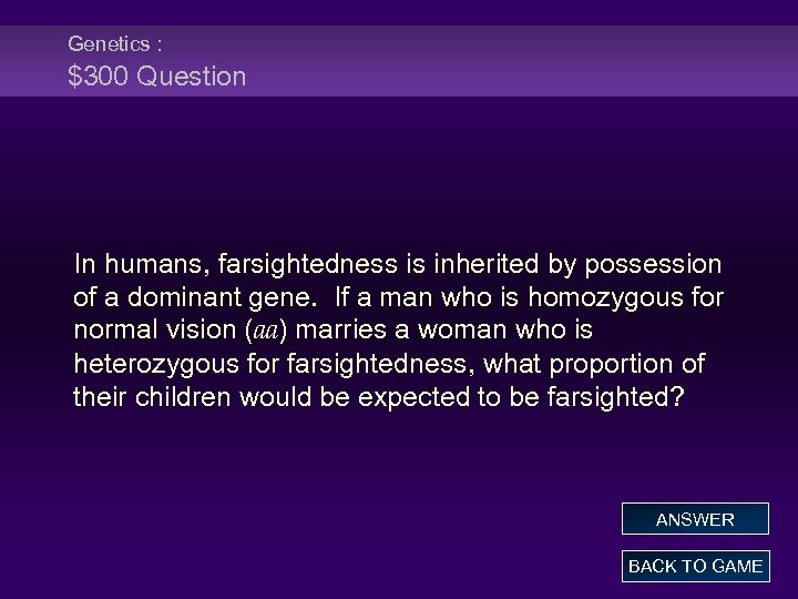 Genetics : $300 Question In humans, farsightedness is inherited by possession of a dominant