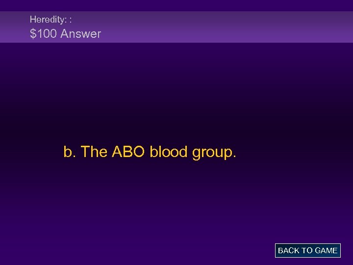 Heredity: : $100 Answer b. The ABO blood group. BACK TO GAME