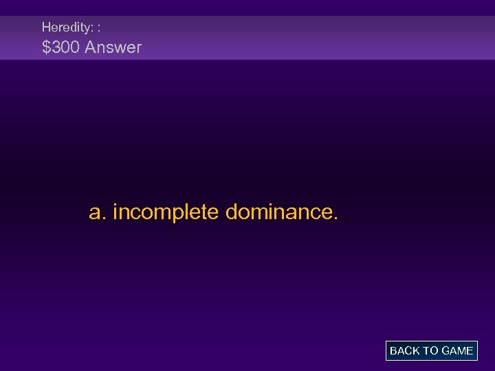 Heredity: : $300 Answer a. incomplete dominance. BACK TO GAME