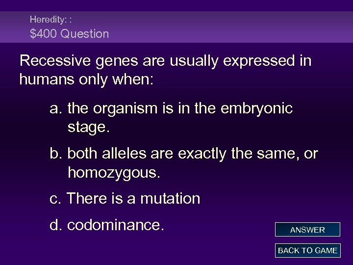 Heredity: : $400 Question Recessive genes are usually expressed in humans only when: a.