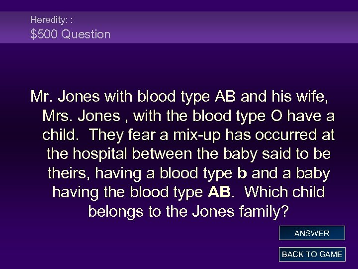 Heredity: : $500 Question Mr. Jones with blood type AB and his wife, Mrs.