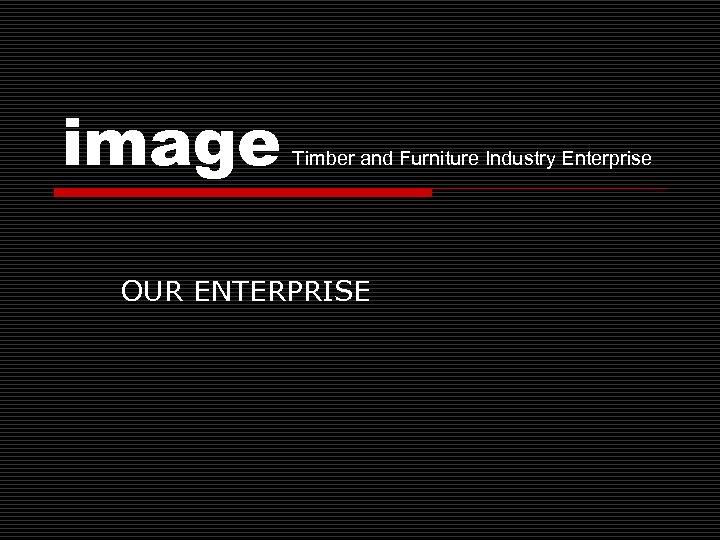 image Timber and Furniture Industry Enterprise OUR ENTERPRISE