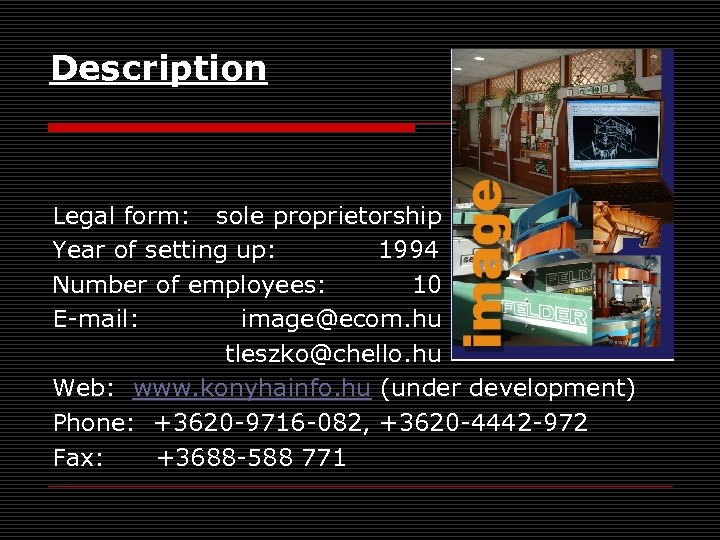 Description Legal form: sole proprietorship Year of setting up: 1994 Number of employees: 10
